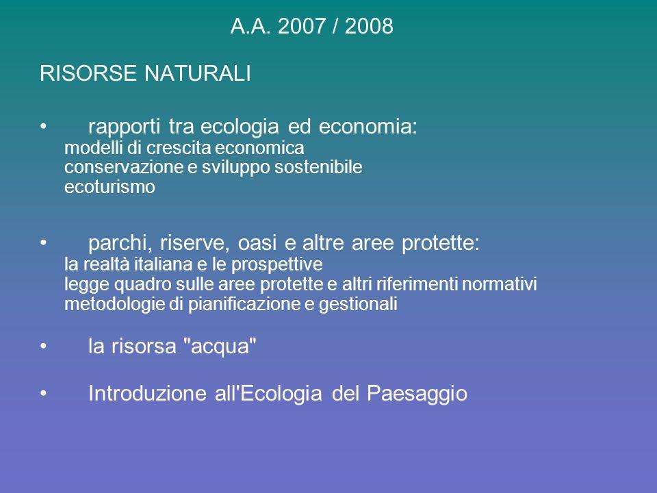 A.A. 2007 / 2008 RISORSE NATURALI rapporti tra ecologia ed economia: modelli di crescita economica conservazione e sviluppo sostenibile ecoturismo par
