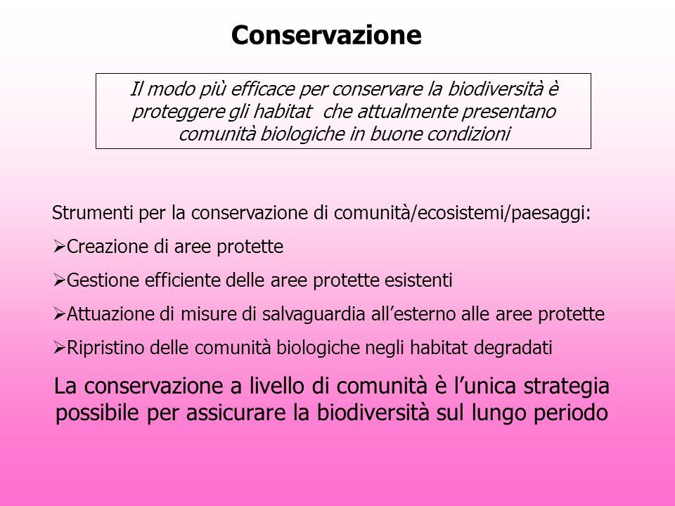 Conservazione Il modo più efficace per conservare la biodiversità è proteggere gli habitat che attualmente presentano comunità biologiche in buone con