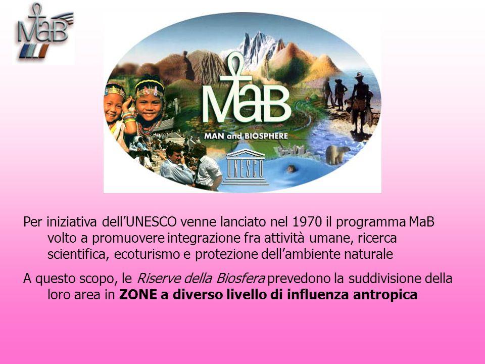Per iniziativa dellUNESCO venne lanciato nel 1970 il programma MaB volto a promuovere integrazione fra attività umane, ricerca scientifica, ecoturismo e protezione dellambiente naturale A questo scopo, le Riserve della Biosfera prevedono la suddivisione della loro area in ZONE a diverso livello di influenza antropica