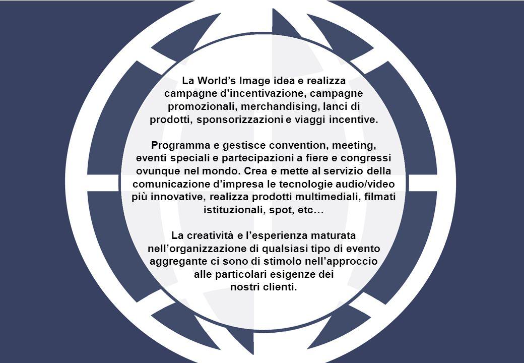 La Worlds Image idea e realizza campagne dincentivazione, campagne promozionali, merchandising, lanci di prodotti, sponsorizzazioni e viaggi incentive