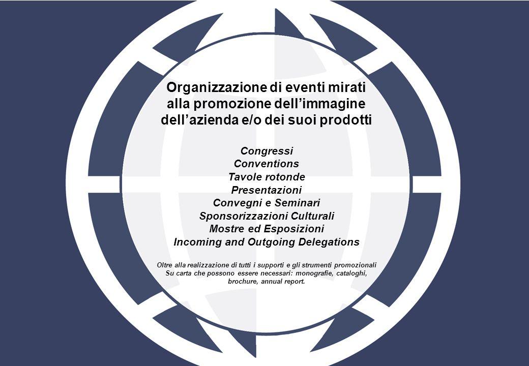 Organizzazione di eventi mirati alla promozione dellimmagine dellazienda e/o dei suoi prodotti Congressi Conventions Tavole rotonde Presentazioni Conv