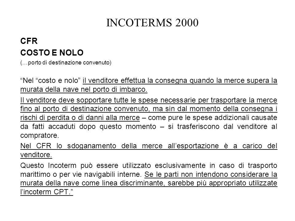 INCOTERMS 2000 CFR COSTO E NOLO (…porto di destinazione convenuto) Nel costo e nolo il venditore effettua la consegna quando la merce supera la murata
