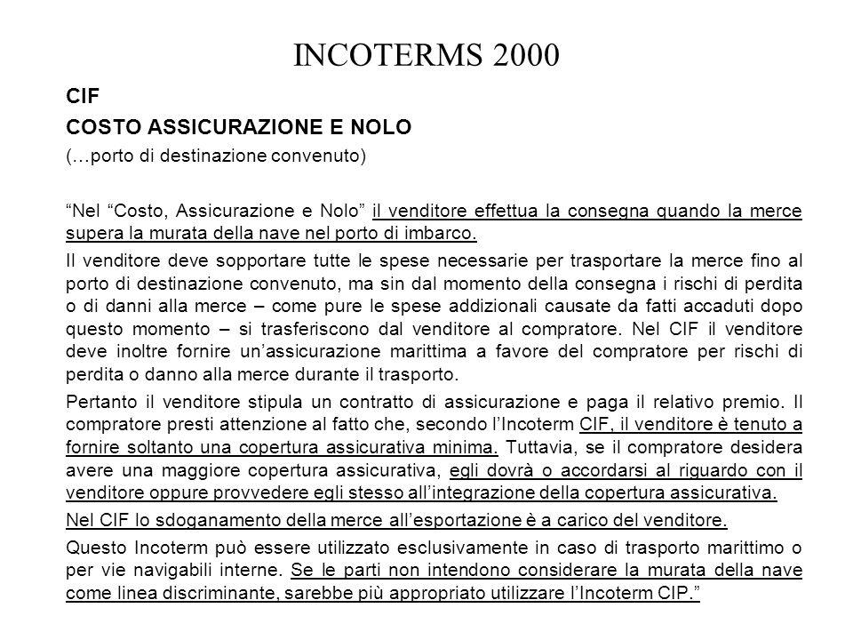 INCOTERMS 2000 CIF COSTO ASSICURAZIONE E NOLO (…porto di destinazione convenuto) Nel Costo, Assicurazione e Nolo il venditore effettua la consegna qua
