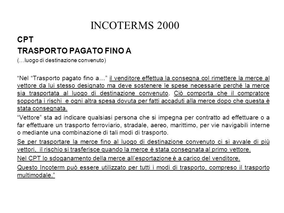 INCOTERMS 2000 CPT TRASPORTO PAGATO FINO A (…luogo di destinazione convenuto) Nel Trasporto pagato fino a… il venditore effettua la consegna col rimet