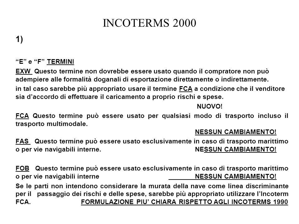 INCOTERMS 2000 1) E e F TERMINI EXW Questo termine non dovrebbe essere usato quando il compratore non può adempiere alle formalità doganali di esporta