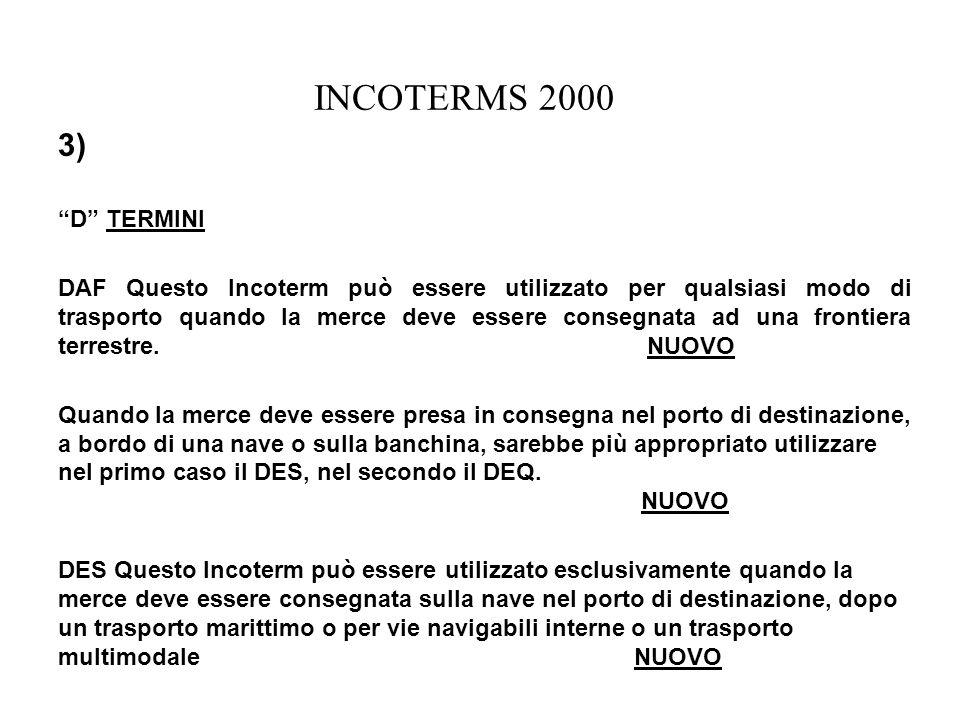 INCOTERMS 2000 3) D TERMINI DAF Questo Incoterm può essere utilizzato per qualsiasi modo di trasporto quando la merce deve essere consegnata ad una fr