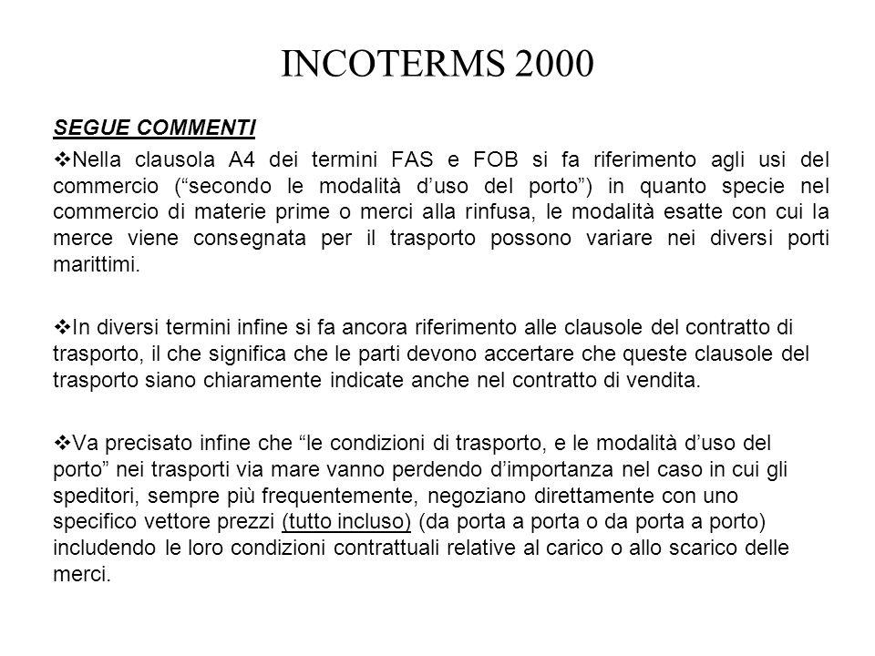 SEGUE COMMENTI vNella clausola A4 dei termini FAS e FOB si fa riferimento agli usi del commercio (secondo le modalità duso del porto) in quanto specie