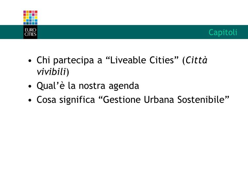 Capitoli Chi partecipa a Liveable Cities (Città vivibili) Qualè la nostra agenda Cosa significa Gestione Urbana Sostenibile