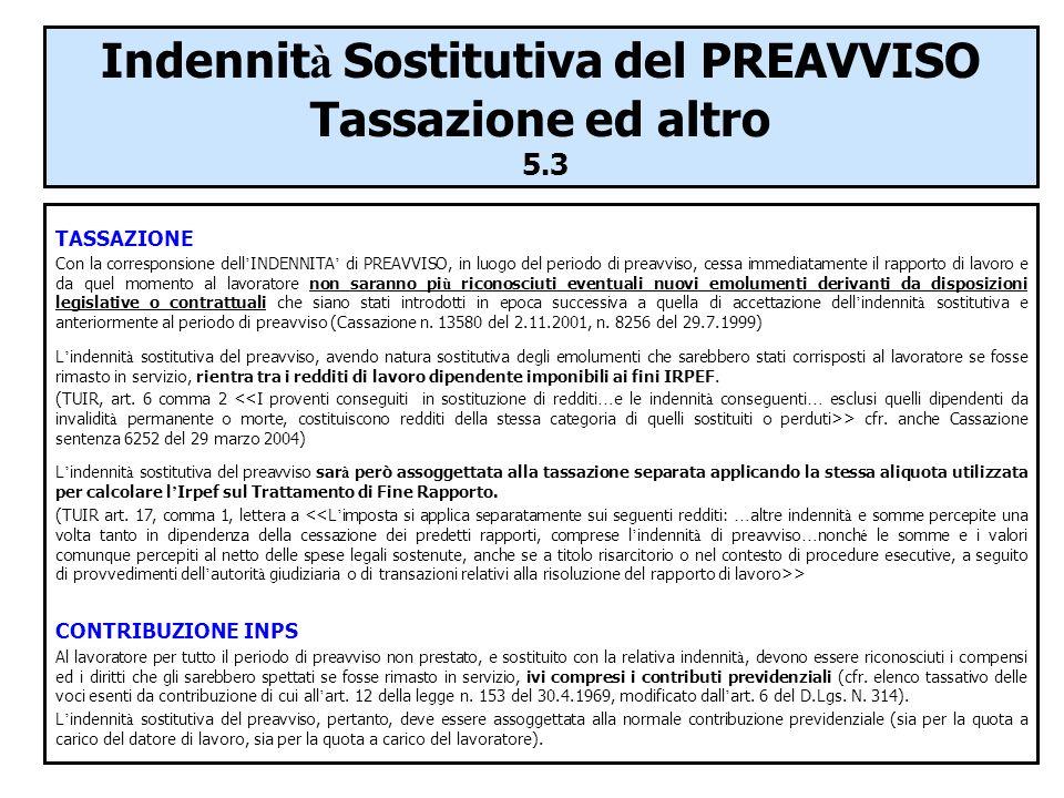 Indennit à Sostitutiva del PREAVVISO Tassazione ed altro 5.3 TASSAZIONE Con la corresponsione dell INDENNITA di PREAVVISO, in luogo del periodo di pre