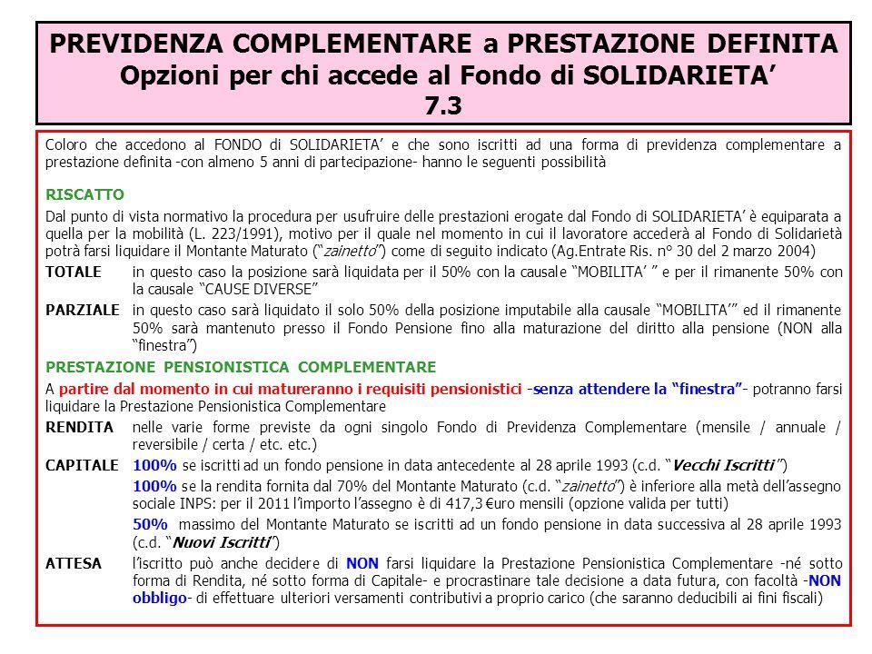 PREVIDENZA COMPLEMENTARE a PRESTAZIONE DEFINITA Opzioni per chi accede al Fondo di SOLIDARIETA 7.3 Coloro che accedono al FONDO di SOLIDARIETA e che s