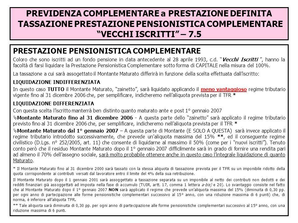PREVIDENZA COMPLEMENTARE a PRESTAZIONE DEFINITA TASSAZIONE PRESTAZIONE PENSIONISTICA COMPLEMENTARE VECCHI ISCRITTI – 7.5 PRESTAZIONE PENSIONISTICA COM