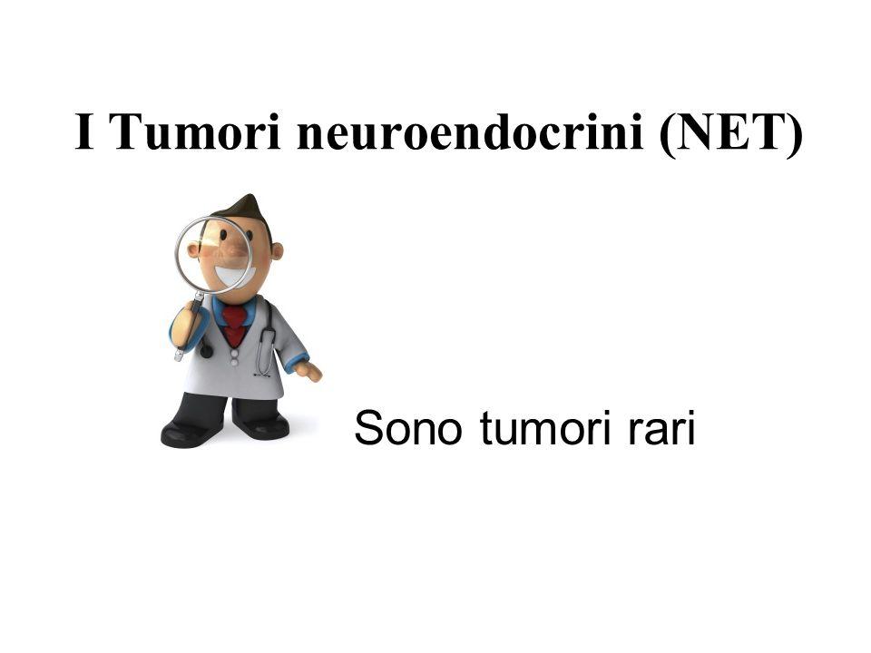 I Tumori neuroendocrini (NET) Sono tumori rari