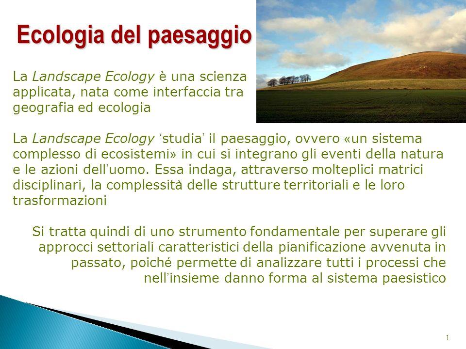 La Landscape Ecology è una scienza applicata, nata come interfaccia tra geografia ed ecologia La Landscape Ecology studia il paesaggio, ovvero « un si