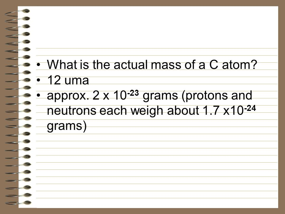 Atomic masses do not convert easily to grams They cant be weighed (they are too small) It is useful to associate atomic mass with a mass in grams.
