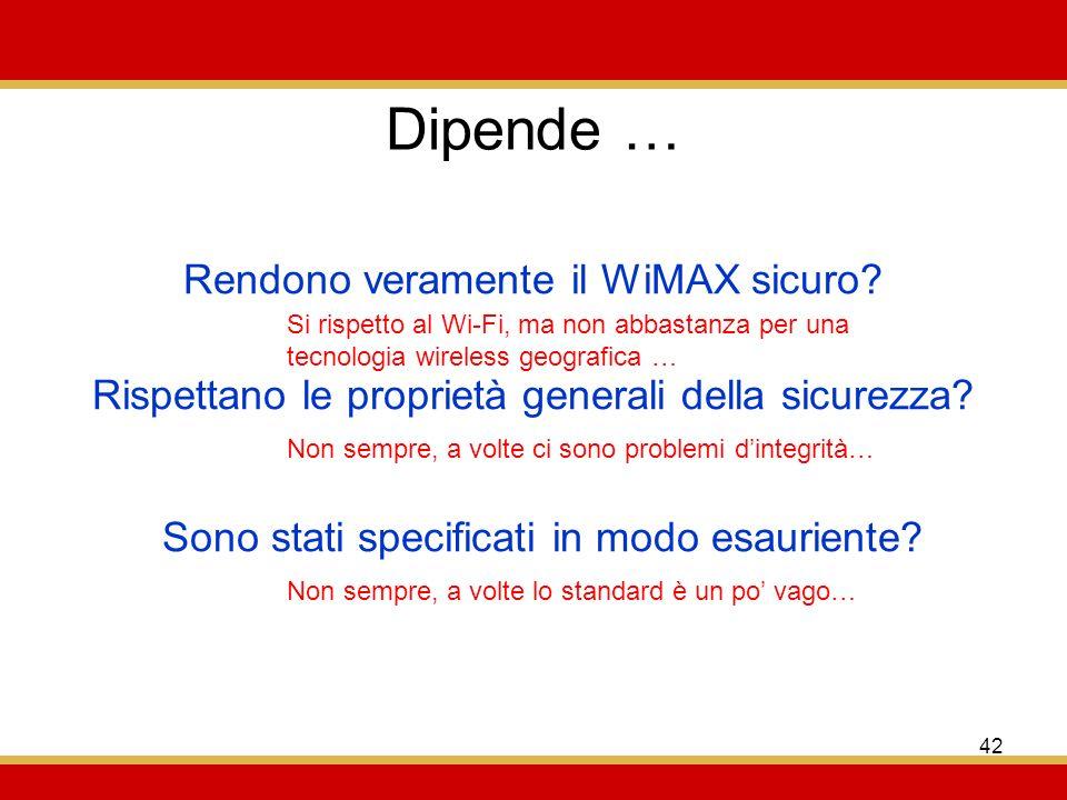 42 Dipende … Rendono veramente il WiMAX sicuro.Rispettano le proprietà generali della sicurezza.