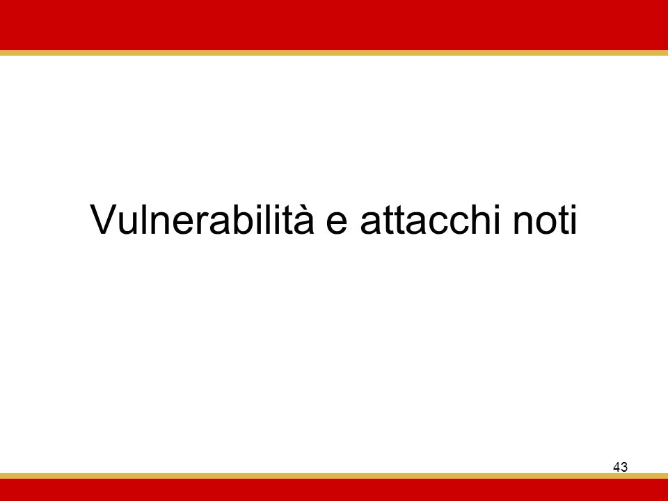 43 Vulnerabilità e attacchi noti