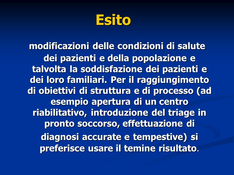 Esito modificazioni delle condizioni di salute dei pazienti e della popolazione e talvolta la soddisfazione dei pazienti e dei loro familiari. Per il