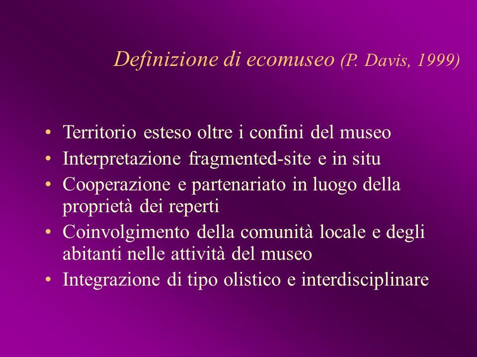 Definizione di ecomuseo (P. Davis, 1999) Territorio esteso oltre i confini del museo Interpretazione fragmented-site e in situ Cooperazione e partenar