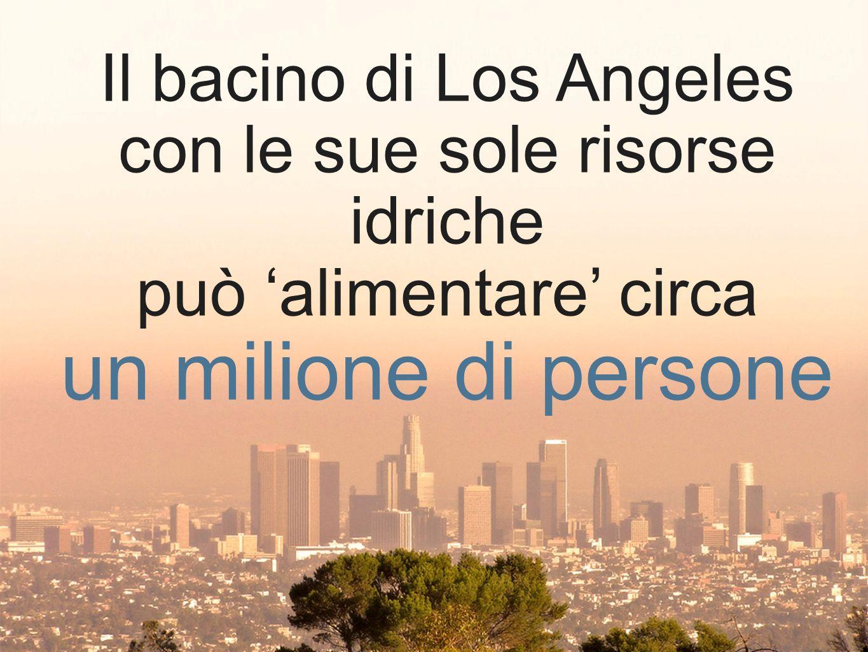 Il bacino di Los Angeles con le sue sole risorse idriche può alimentare circa un milione di persone
