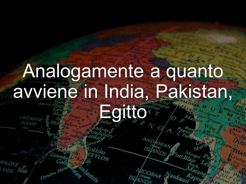 Analogamente a quanto avviene in India, Pakistan, Egitto