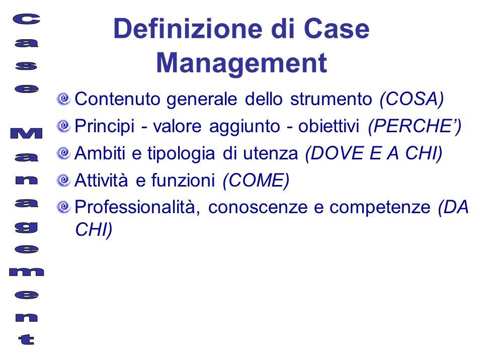 Definizione di Case Management Contenuto generale dello strumento (COSA) Principi - valore aggiunto - obiettivi (PERCHE) Ambiti e tipologia di utenza