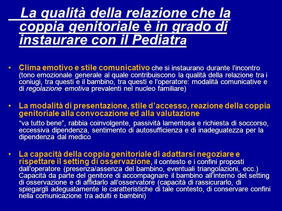 La qualità della relazione che la coppia genitoriale è in grado di instaurare con il Pediatr a Clima emotivo e stile comunicativo che si instaurano du