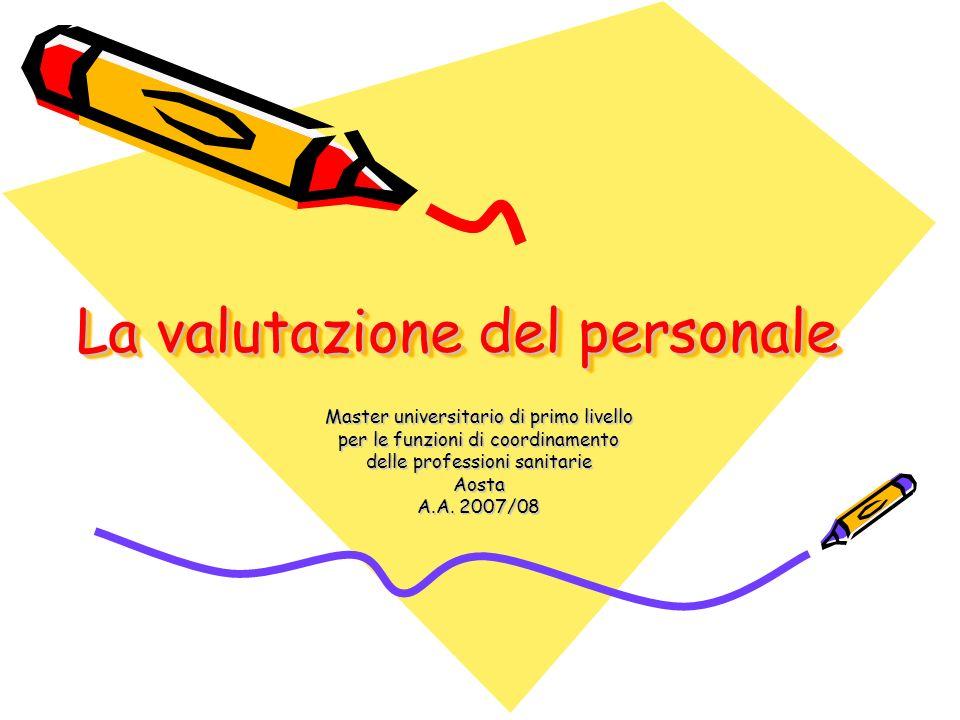 La valutazione del personale Master universitario di primo livello per le funzioni di coordinamento delle professioni sanitarie Aosta A.A. 2007/08