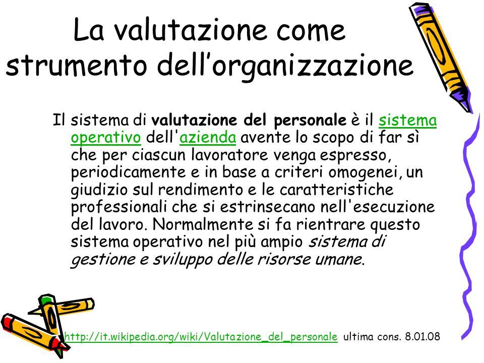 La valutazione come strumento dellorganizzazione Il sistema di valutazione del personale è il sistema operativo dell'azienda avente lo scopo di far sì