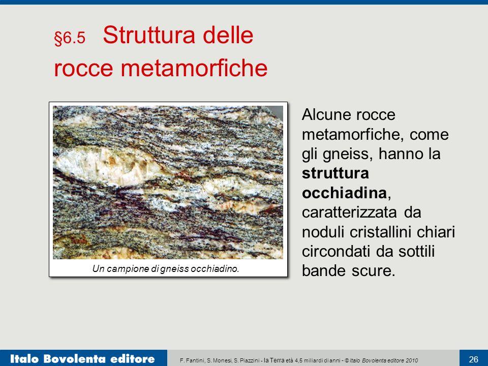 F. Fantini, S. Monesi, S. Piazzini - la Terra età 4,5 miliardi di anni - © Italo Bovolenta editore 2010 26 Alcune rocce metamorfiche, come gli gneiss,