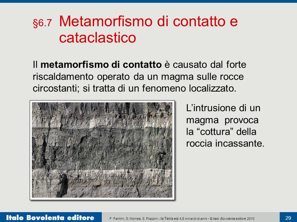 F. Fantini, S. Monesi, S. Piazzini - la Terra età 4,5 miliardi di anni - © Italo Bovolenta editore 2010 29 Il metamorfismo di contatto è causato dal f
