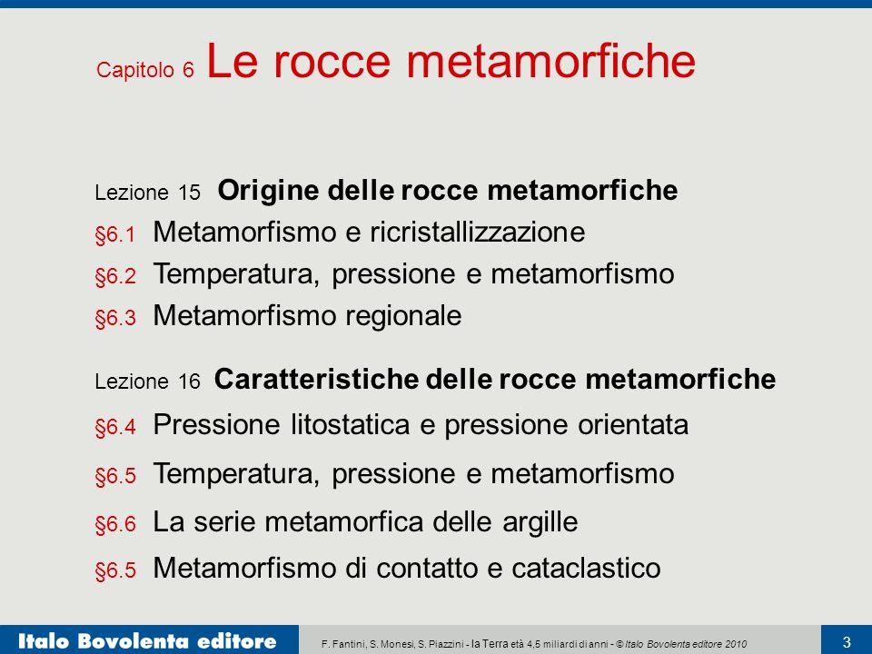 F. Fantini, S. Monesi, S. Piazzini - la Terra età 4,5 miliardi di anni - © Italo Bovolenta editore 2010 3 Lezione 15 Origine delle rocce metamorfiche