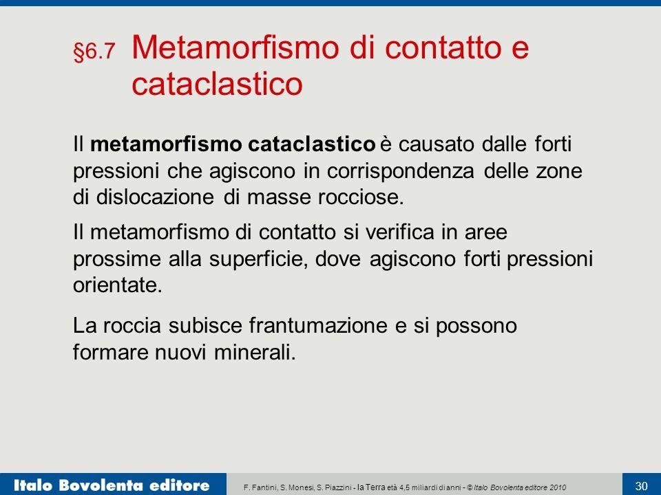 F. Fantini, S. Monesi, S. Piazzini - la Terra età 4,5 miliardi di anni - © Italo Bovolenta editore 2010 30 Il metamorfismo cataclastico è causato dall