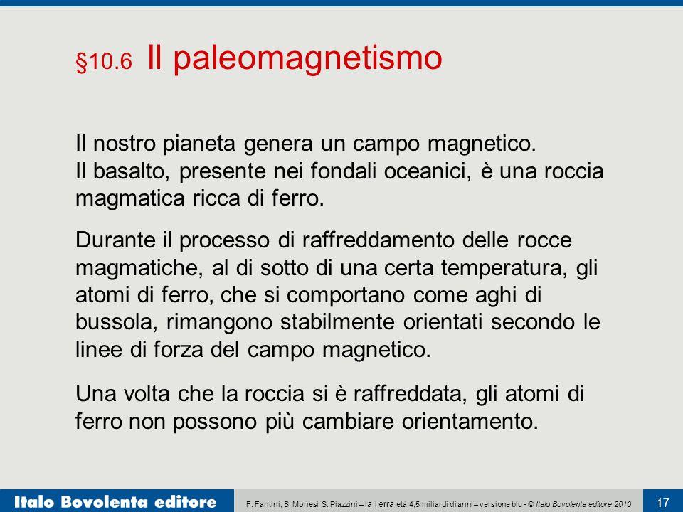 F. Fantini, S. Monesi, S. Piazzini – la Terra età 4,5 miliardi di anni – versione blu - © Italo Bovolenta editore 2010 17 §10.6 Il paleomagnetismo Il