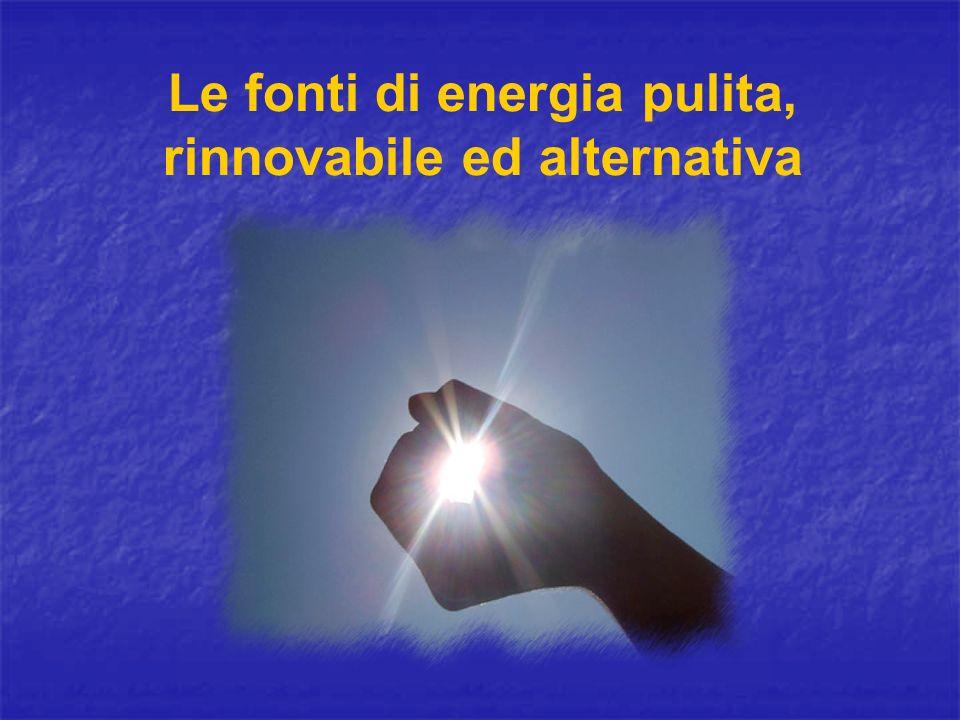 Le fonti di energia pulita, rinnovabile ed alternativa