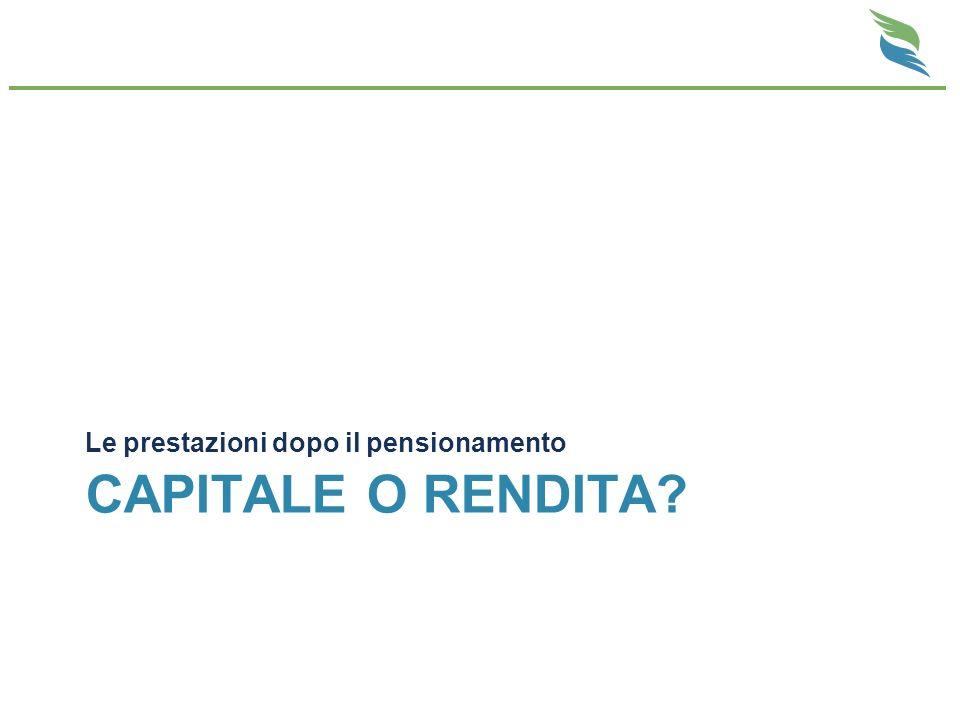 CAPITALE O RENDITA? Le prestazioni dopo il pensionamento