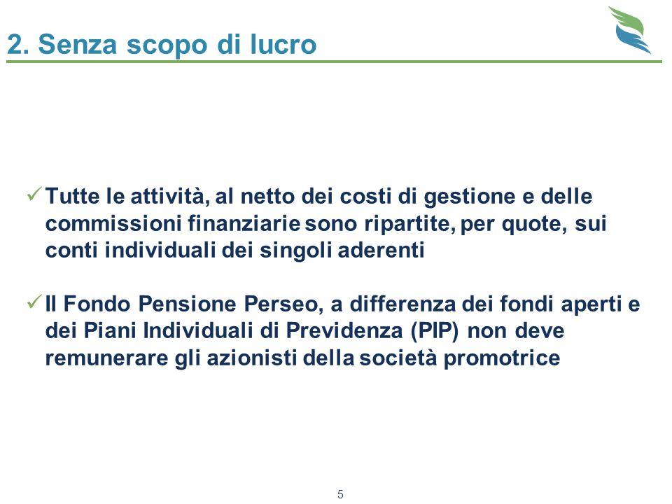 2. Senza scopo di lucro Tutte le attività, al netto dei costi di gestione e delle commissioni finanziarie sono ripartite, per quote, sui conti individ