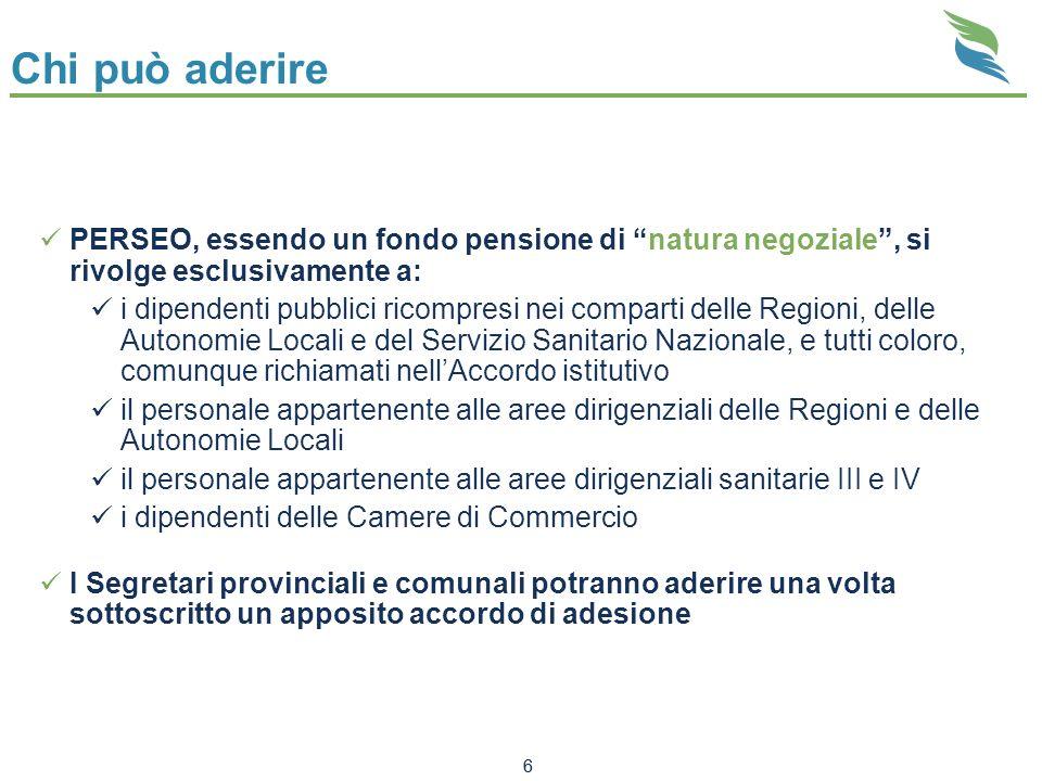 6 Chi può aderire PERSEO, essendo un fondo pensione di natura negoziale, si rivolge esclusivamente a: i dipendenti pubblici ricompresi nei comparti de