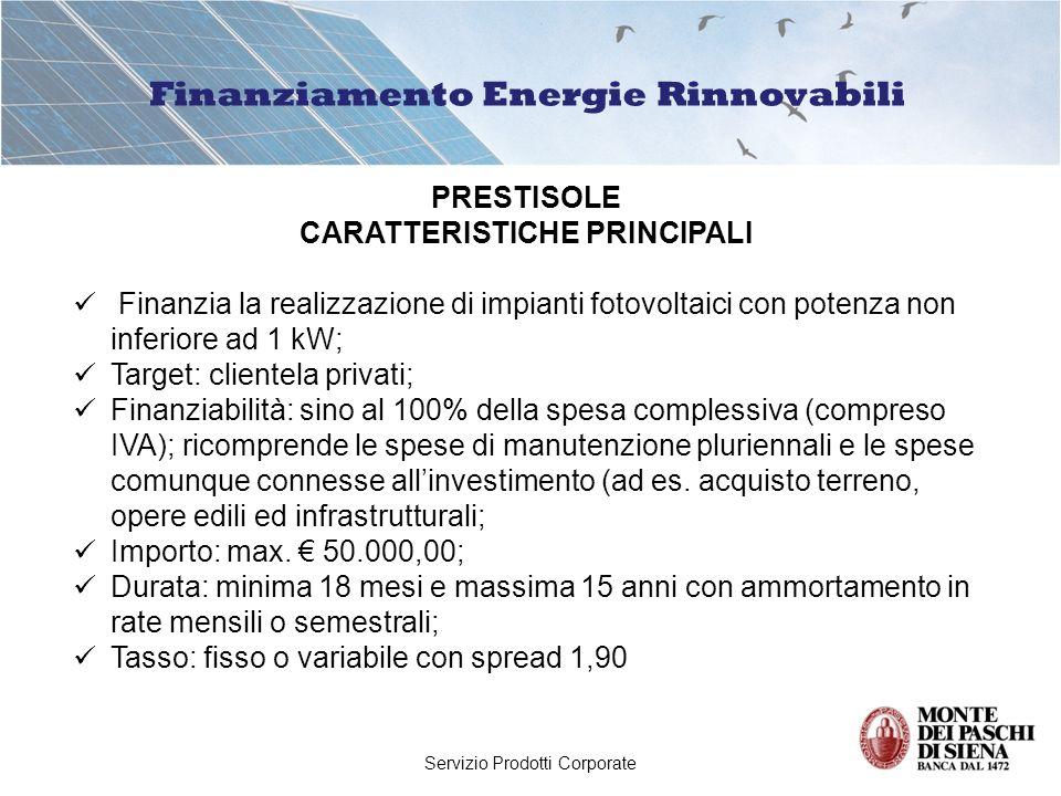 Servizio Prodotti Corporate Finanziamento Energie Rinnovabili PRESTISOLE CARATTERISTICHE PRINCIPALI Finanzia la realizzazione di impianti fotovoltaici