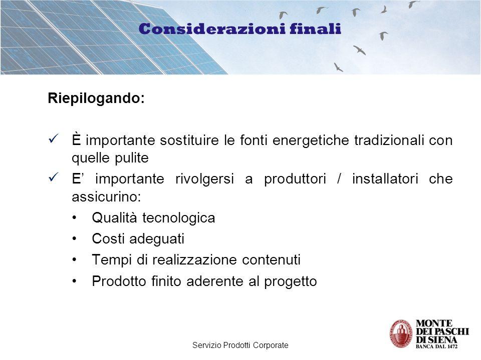 Servizio Prodotti Corporate Considerazioni finali Riepilogando: È importante sostituire le fonti energetiche tradizionali con quelle pulite E importan
