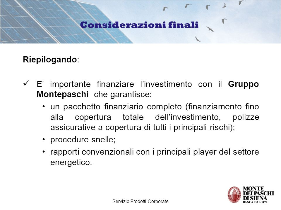 Servizio Prodotti Corporate Riepilogando: E importante finanziare linvestimento con il Gruppo Montepaschi che garantisce: un pacchetto finanziario com
