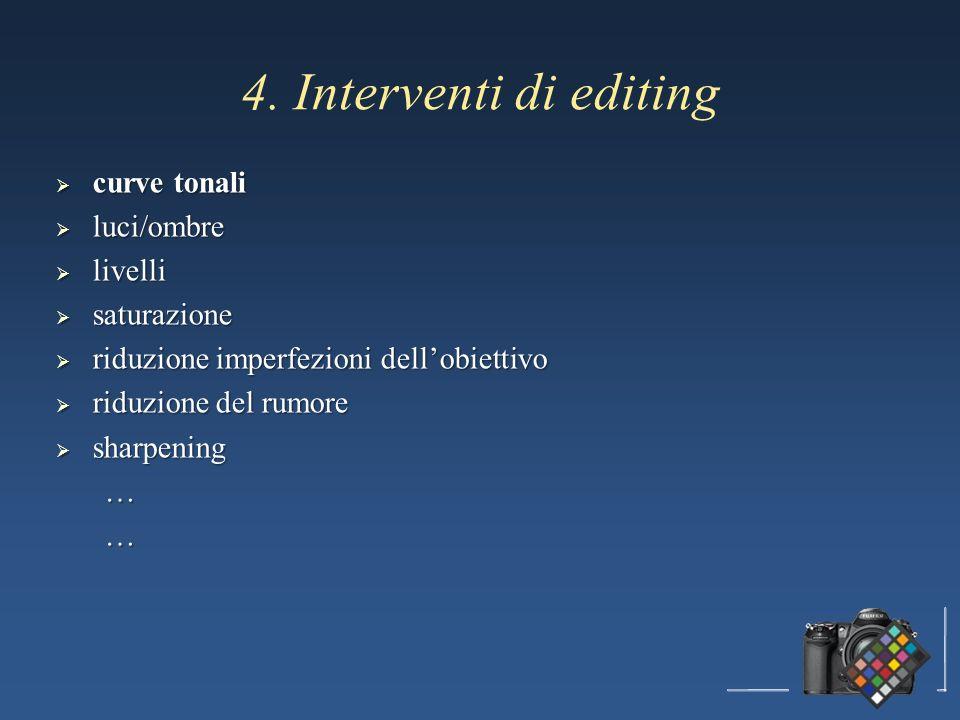 4. Interventi di editing curve tonali curve tonali luci/ombre luci/ombre livelli livelli saturazione saturazione riduzione imperfezioni dellobiettivo