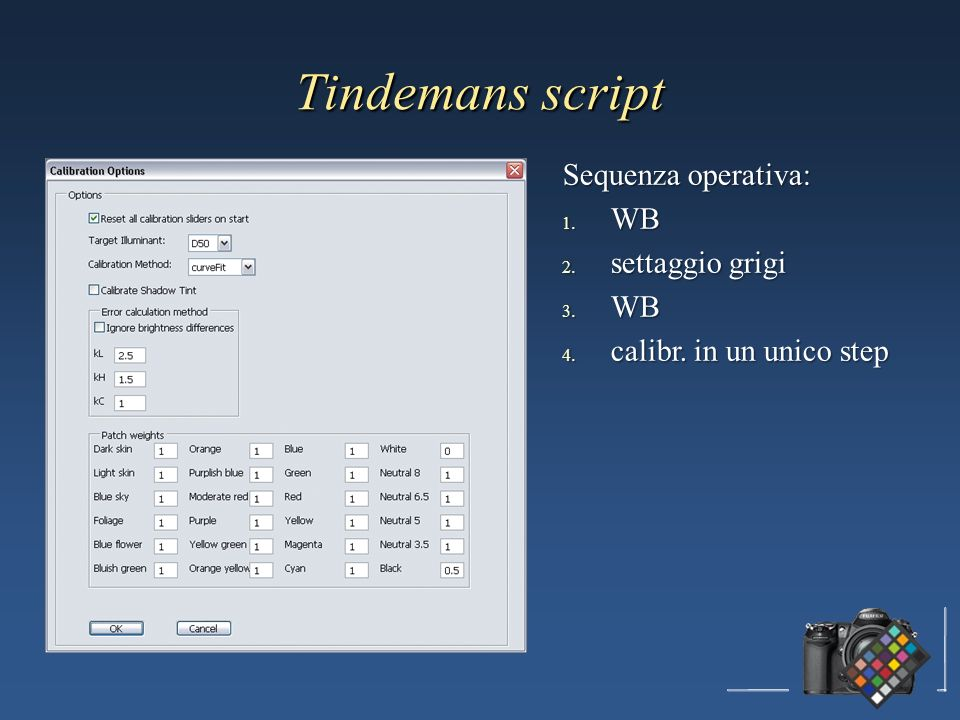 Tindemans script Sequenza operativa: 1. WB 2. settaggio grigi 3. WB 4. calibr. in un unico step