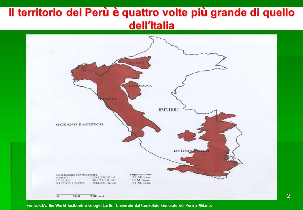 2 Il territorio del Per ù è quattro volte pi ù grande di quello dell Italia Fonte: CIA: the World factbook e Google Earth.