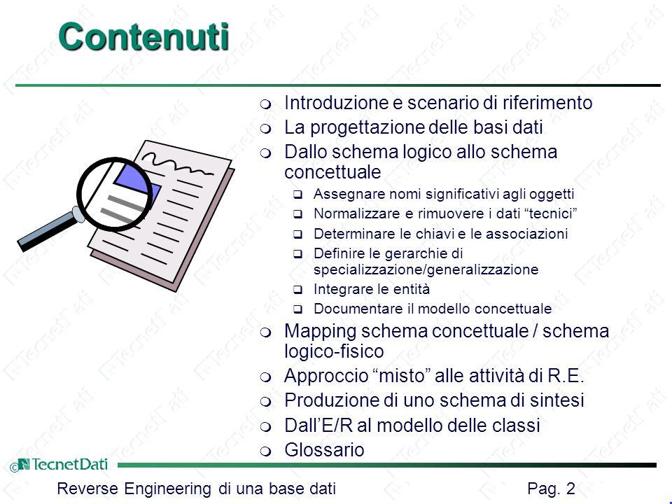 Reverse Engineering di una base dati Pag. 2 ©Contenuti m Introduzione e scenario di riferimento m La progettazione delle basi dati m Dallo schema logi