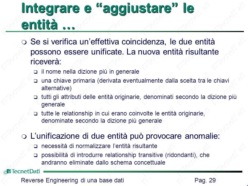 Reverse Engineering di una base dati Pag. 29 © Integrare e aggiustare le entità … m Se si verifica uneffettiva coincidenza, le due entità possono esse