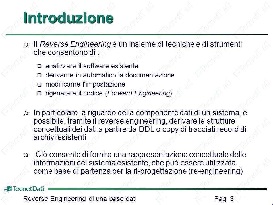 Reverse Engineering di una base dati Pag. 3 ©Introduzione m Il Reverse Engineering è un insieme di tecniche e di strumenti che consentono di : q anali