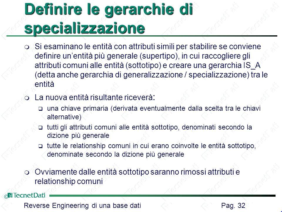 Reverse Engineering di una base dati Pag. 32 © Definire le gerarchie di specializzazione m Si esaminano le entità con attributi simili per stabilire s