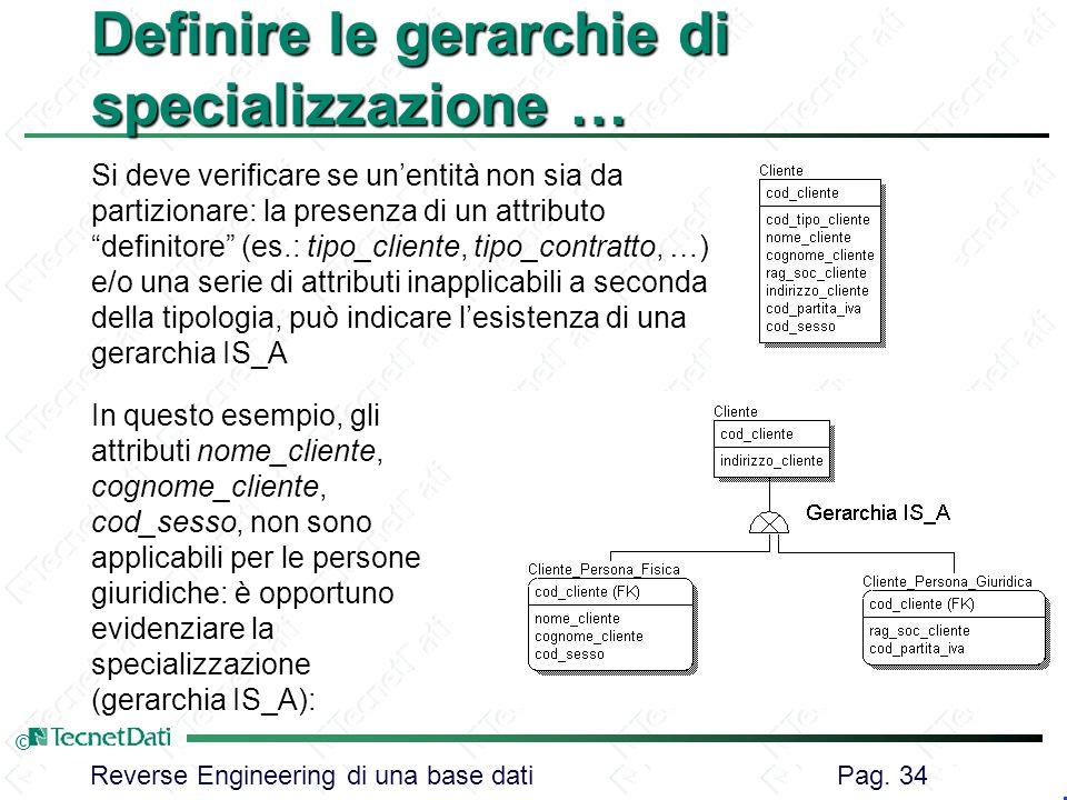 Reverse Engineering di una base dati Pag. 34 © Definire le gerarchie di specializzazione … Si deve verificare se unentità non sia da partizionare: la
