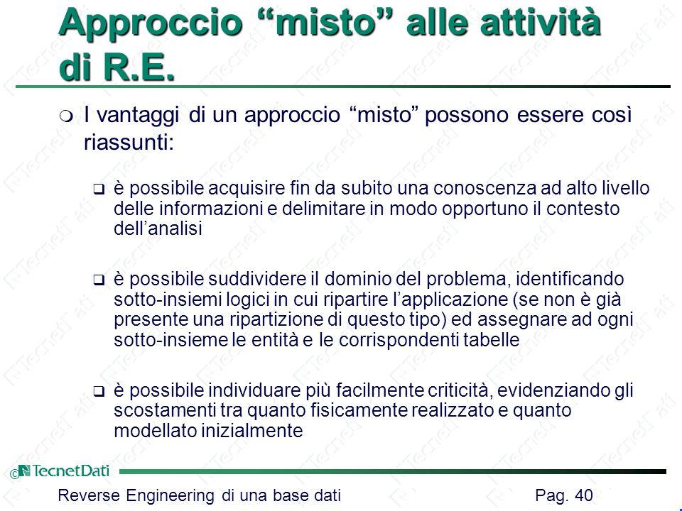 Reverse Engineering di una base dati Pag. 40 © Approccio misto alle attività di R.E. m I vantaggi di un approccio misto possono essere così riassunti: