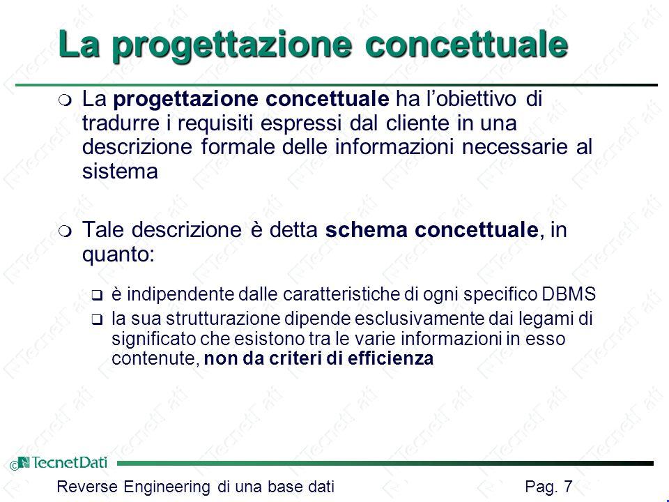 Reverse Engineering di una base dati Pag. 7 © La progettazione concettuale m La progettazione concettuale ha lobiettivo di tradurre i requisiti espres